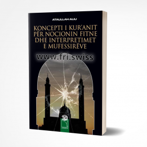 Koncepti i Kuranit për nocionin fitne dhe interpretimet e mufessirëve